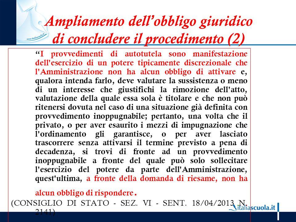 """Ampliamento dell'obbligo giuridico di concludere il procedimento (2) """"I provvedimenti di autotutela sono manifestazione dell'esercizio di un potere ti"""