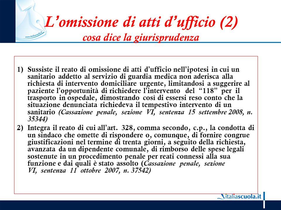 L'omissione di atti d'ufficio (2) cosa dice la giurisprudenza 1)Sussiste il reato di omissione di atti d'ufficio nell'ipotesi in cui un sanitario adde