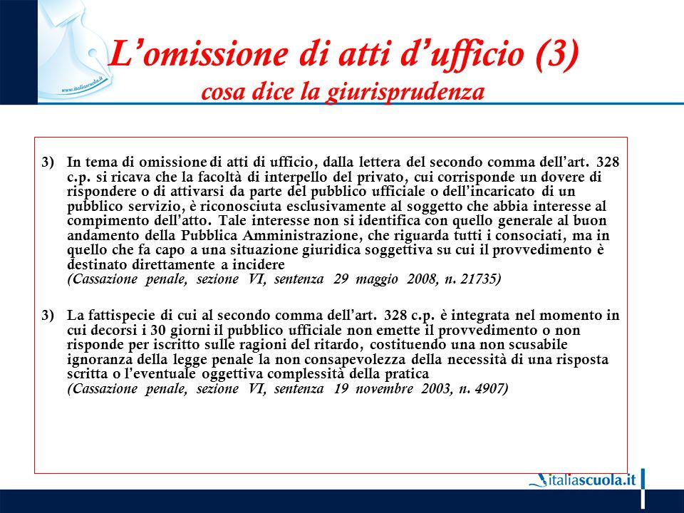 L'omissione di atti d'ufficio (3) cosa dice la giurisprudenza 3)In tema di omissione di atti di ufficio, dalla lettera del secondo comma dell'art. 328