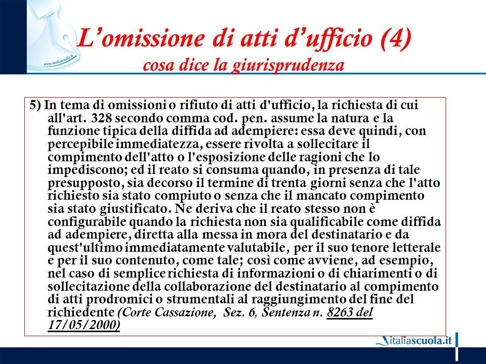 L'omissione di atti d'ufficio (4) cosa dice la giurisprudenza 5) In tema di omissioni o rifiuto di atti d'ufficio, la richiesta di cui all'art. 328 se