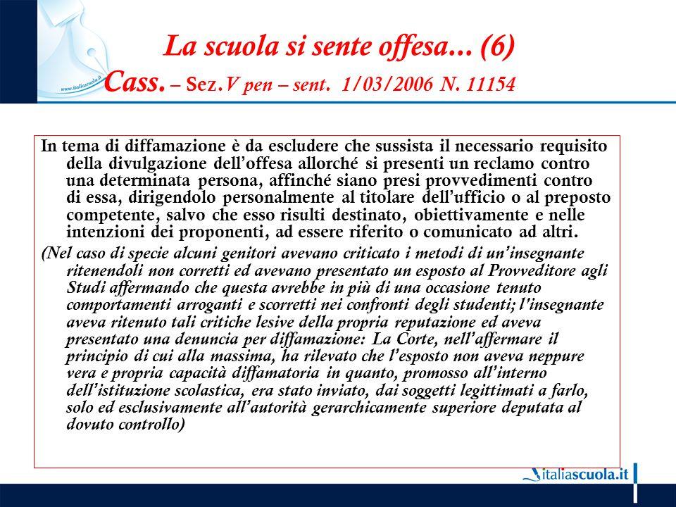 La scuola si sente offesa... (6) Cass. – Sez. V pen – sent. 1/03/2006 N. 11154 In tema di diffamazione è da escludere che sussista il necessario requi