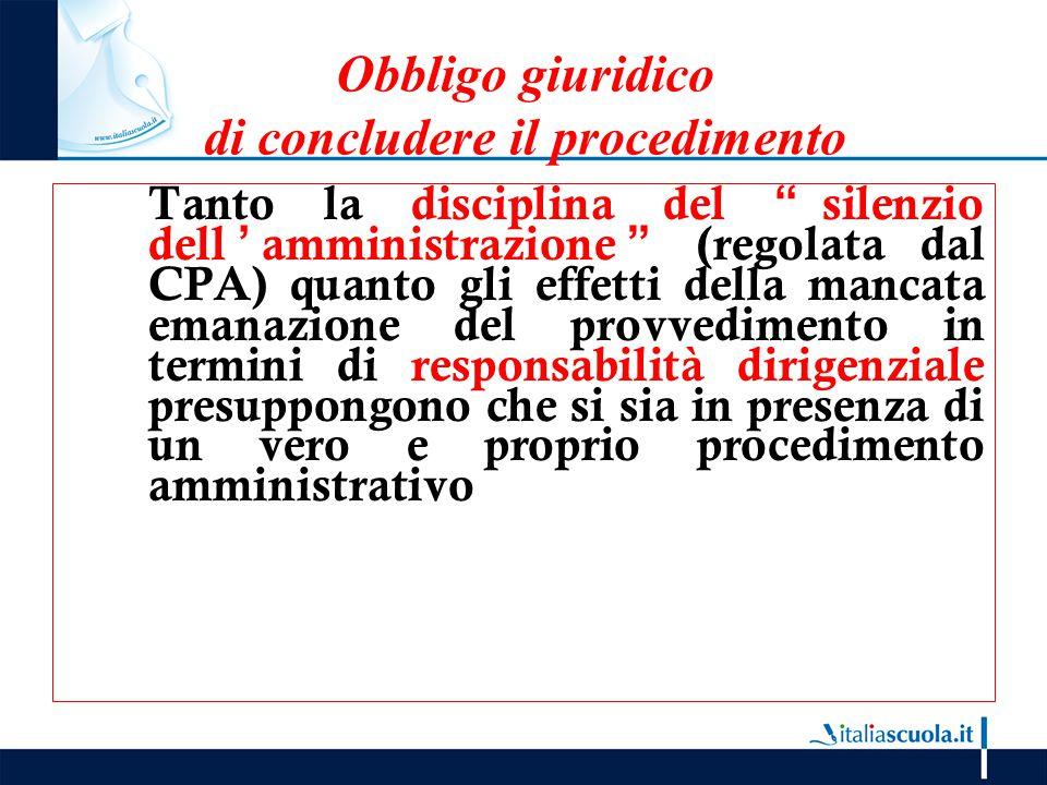 """Obbligo giuridico di concludere il procedimento Tanto la disciplina del """"silenzio dell'amministrazione"""" (regolata dal CPA) quanto gli effetti della ma"""
