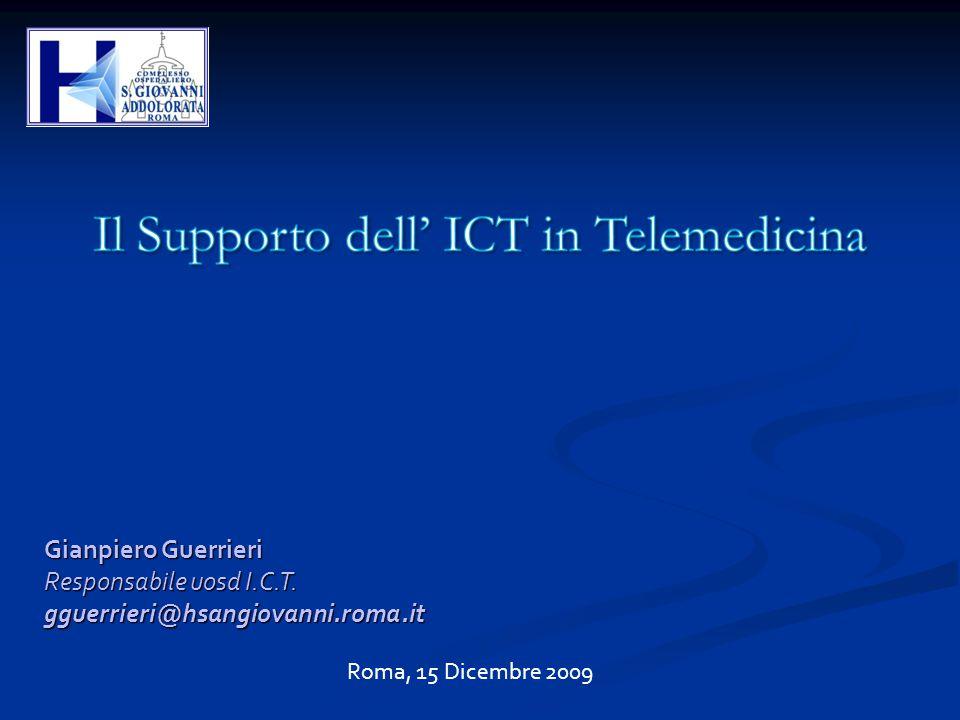 Roma, 15 Dicembre 2009 Gianpiero Guerrieri Responsabile uosd I.C.T. gguerrieri@hsangiovanni.roma.it