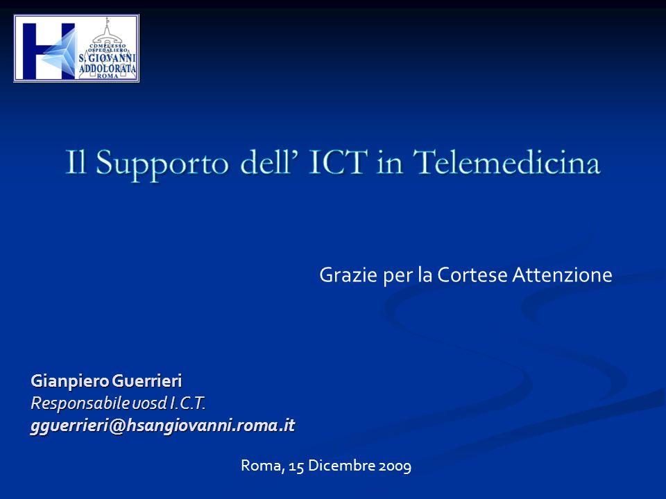 Roma, 15 Dicembre 2009 Grazie per la Cortese Attenzione Gianpiero Guerrieri Responsabile uosd I.C.T. gguerrieri@hsangiovanni.roma.it