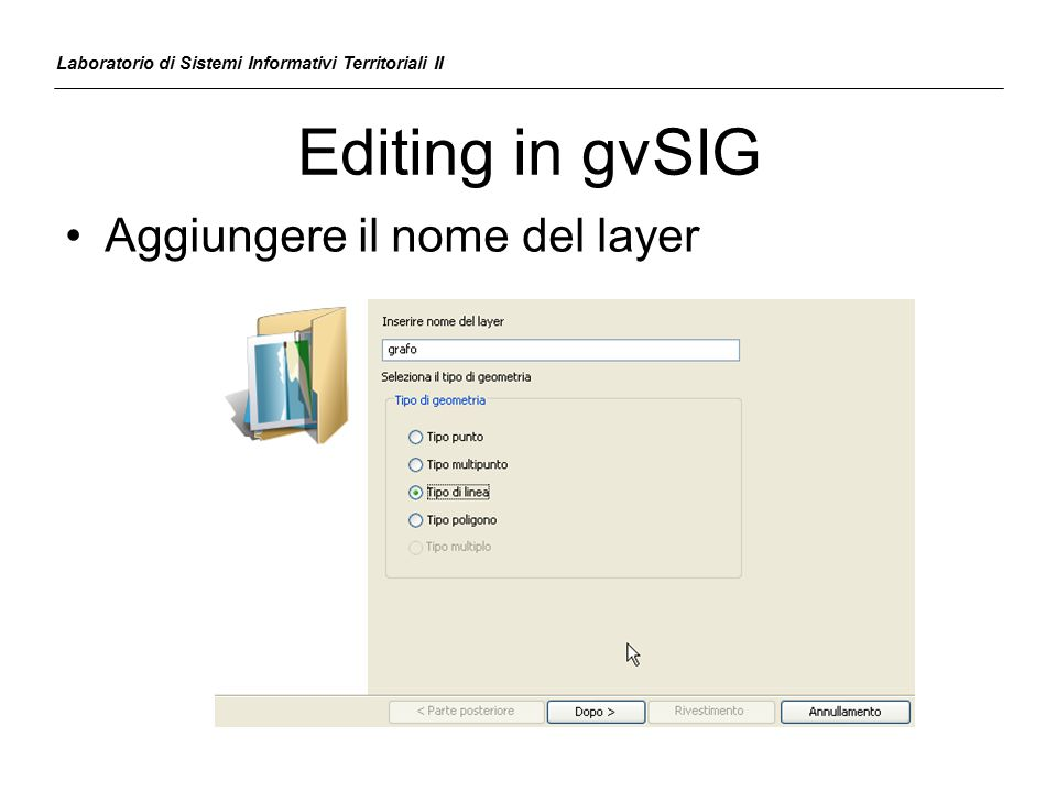 Editing in gvSIG Laboratorio di Sistemi Informativi Territoriali II Aggiungere il nome del layer