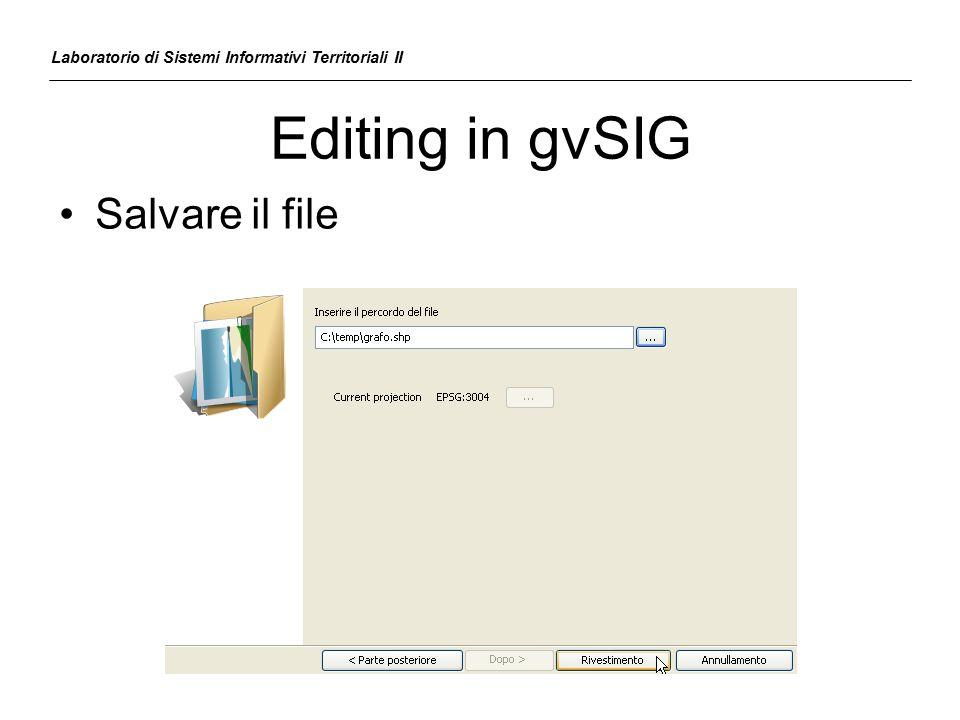 Editing in gvSIG Laboratorio di Sistemi Informativi Territoriali II Salvare il file