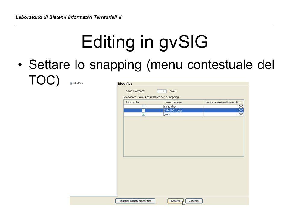 Editing in gvSIG Laboratorio di Sistemi Informativi Territoriali II Settare lo snapping (menu contestuale del TOC)