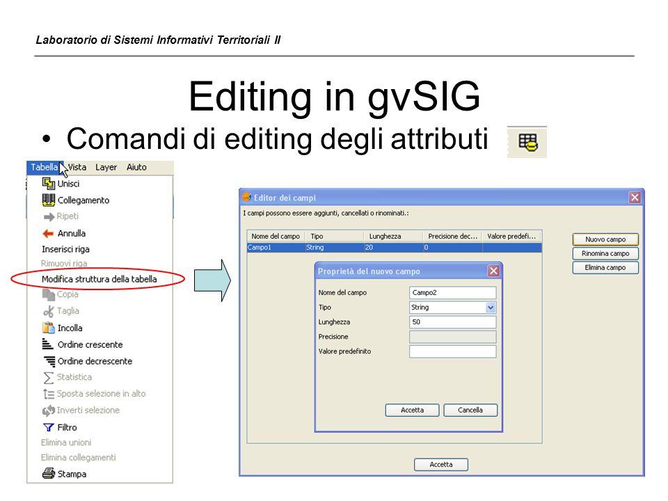 Editing in gvSIG Laboratorio di Sistemi Informativi Territoriali II Comandi di editing degli attributi