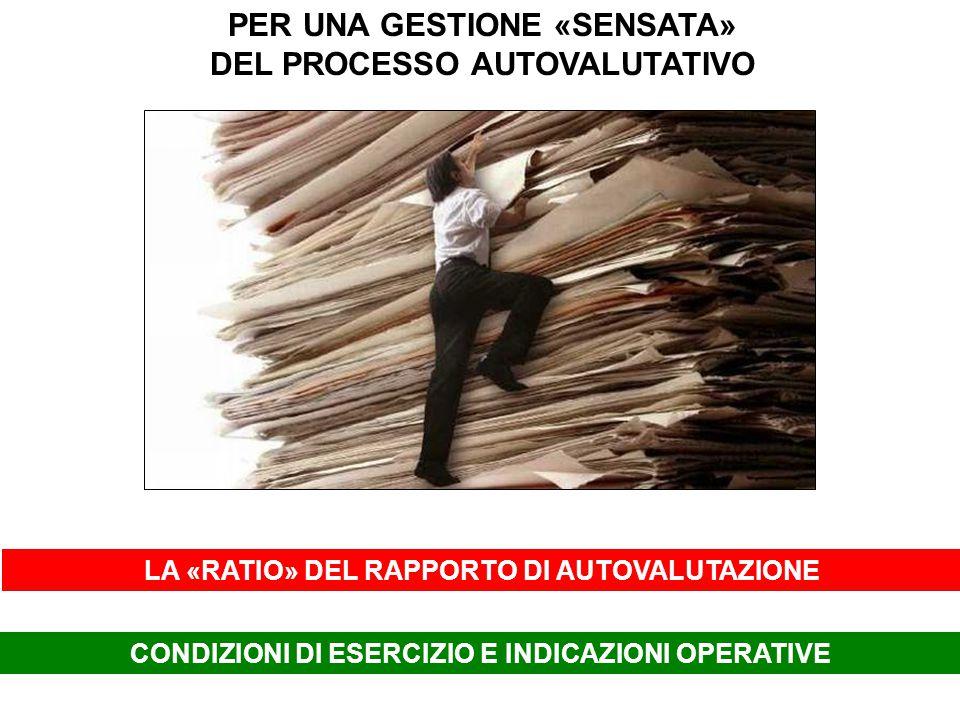 PER UNA GESTIONE «SENSATA» DEL PROCESSO AUTOVALUTATIVO LA «RATIO» DEL RAPPORTO DI AUTOVALUTAZIONE CONDIZIONI DI ESERCIZIO E INDICAZIONI OPERATIVE