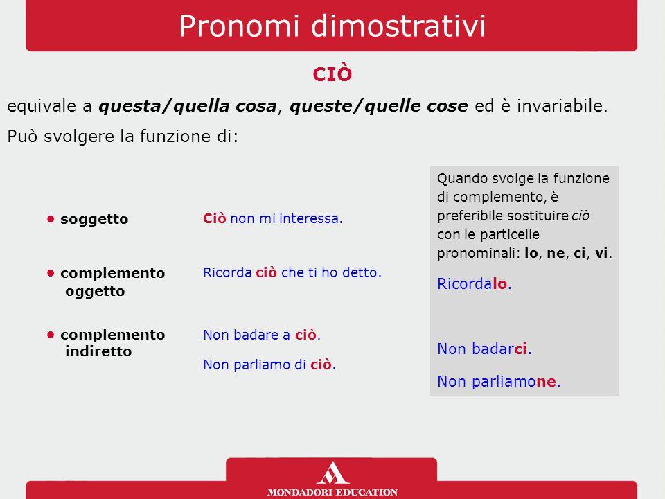 Pronomi dimostrativi CIÒ equivale a questa/quella cosa, queste/quelle cose ed è invariabile.