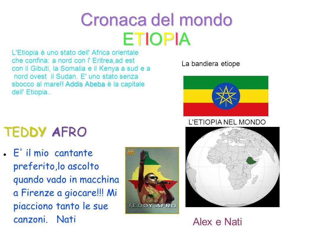 Cronaca del mondo ETIOPIA TEDDY AFRO E' il mio cantante preferito,lo ascolto quando vado in macchina a Firenze a giocare!!! Mi piacciono tanto le sue