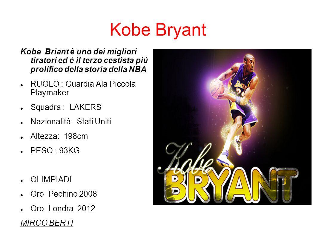 Kobe Bryant Kobe Briant è uno dei migliori tiratori ed è il terzo cestista più prolifico della storia della NBA RUOLO : Guardia Ala Piccola Playmaker