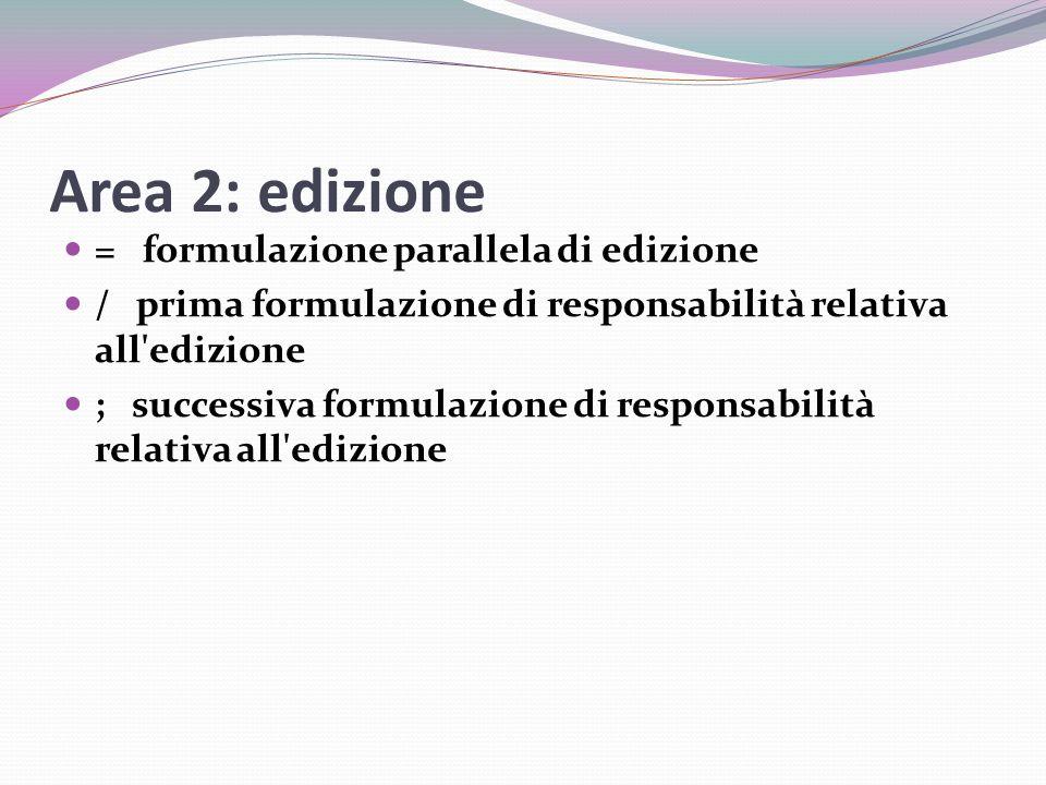Area 2: edizione = formulazione parallela di edizione / prima formulazione di responsabilità relativa all edizione ; successiva formulazione di responsabilità relativa all edizione