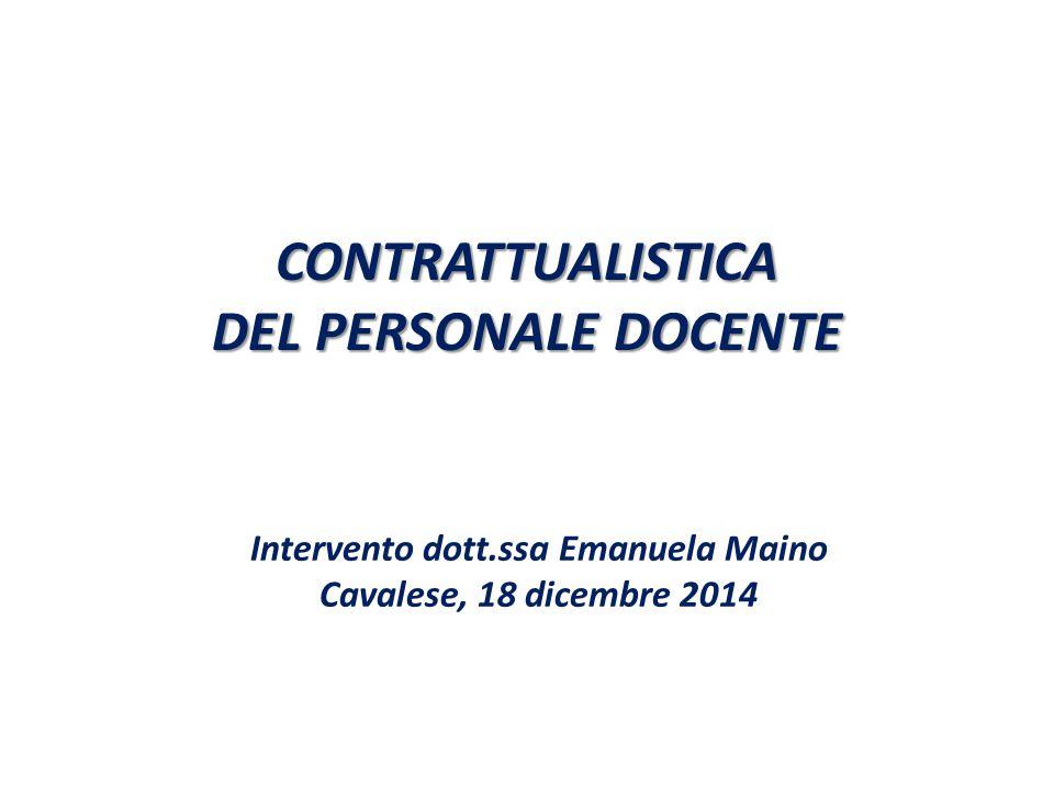 CONTRATTUALISTICA DEL PERSONALE DOCENTE Intervento dott.ssa Emanuela Maino Cavalese, 18 dicembre 2014
