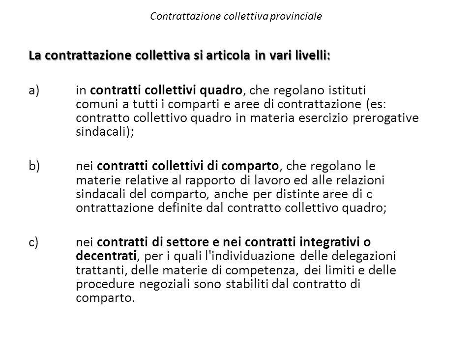 Contrattazione collettiva provinciale La contrattazione collettiva si articola in vari livelli: a) in contratti collettivi quadro, che regolano istitu