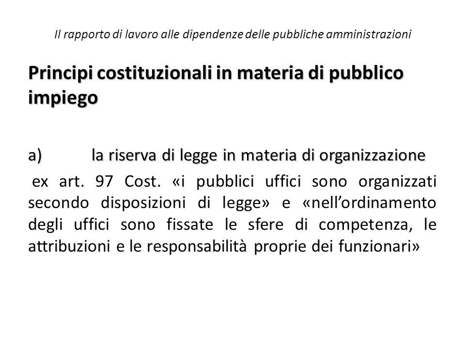 Il rapporto di lavoro alle dipendenze delle pubbliche amministrazioni Principi costituzionali in materia di pubblico impiego a) la riserva di legge in