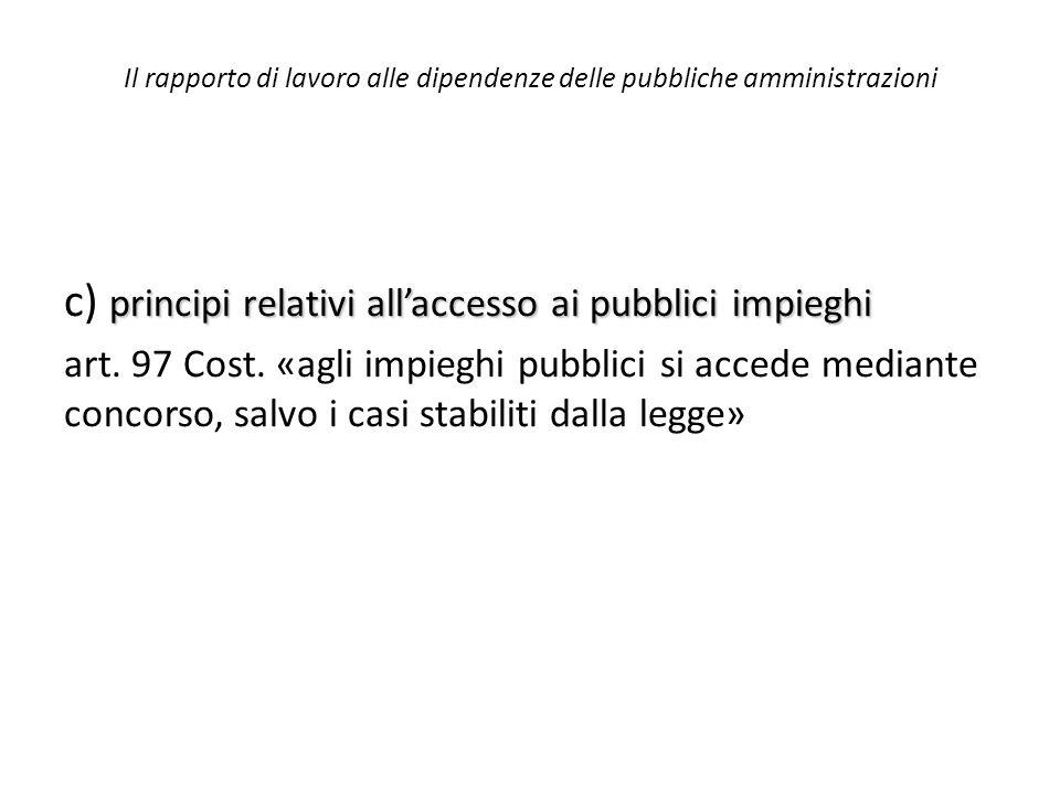 Il rapporto di lavoro alle dipendenze delle pubbliche amministrazioni principi relativi all'accesso ai pubblici impieghi c) principi relativi all'acce