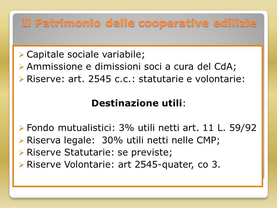 Il Patrimonio delle cooperative edilizie  Capitale sociale variabile;  Ammissione e dimissioni soci a cura del CdA;  Riserve: art. 2545 c.c.: statu
