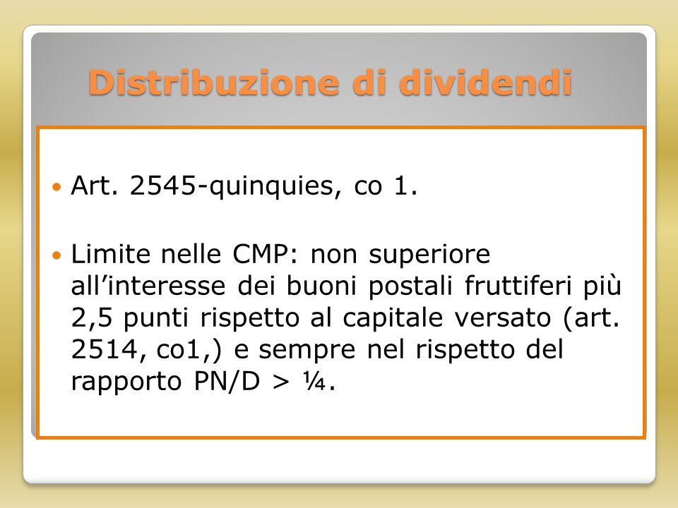 Distribuzione di dividendi Art. 2545-quinquies, co 1. Limite nelle CMP: non superiore all'interesse dei buoni postali fruttiferi più 2,5 punti rispett
