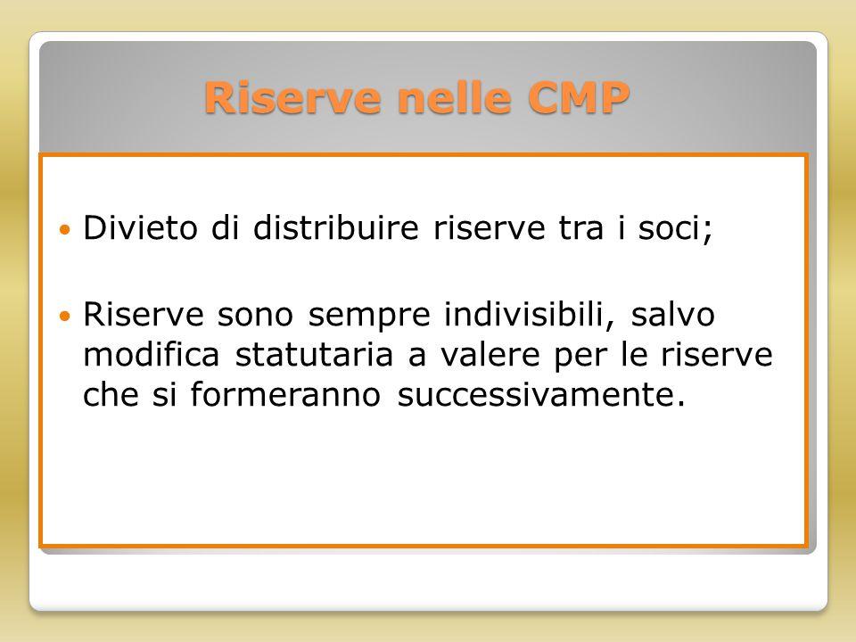 Riserve nelle CMP Divieto di distribuire riserve tra i soci; Riserve sono sempre indivisibili, salvo modifica statutaria a valere per le riserve che s