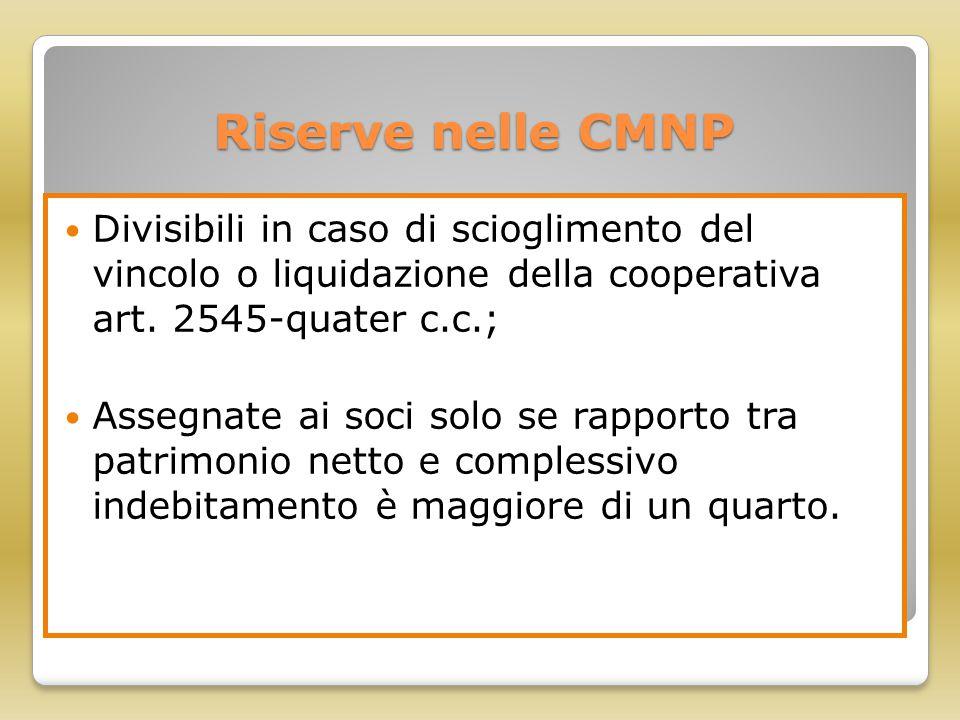 Riserve nelle CMNP Divisibili in caso di scioglimento del vincolo o liquidazione della cooperativa art. 2545-quater c.c.; Assegnate ai soci solo se ra