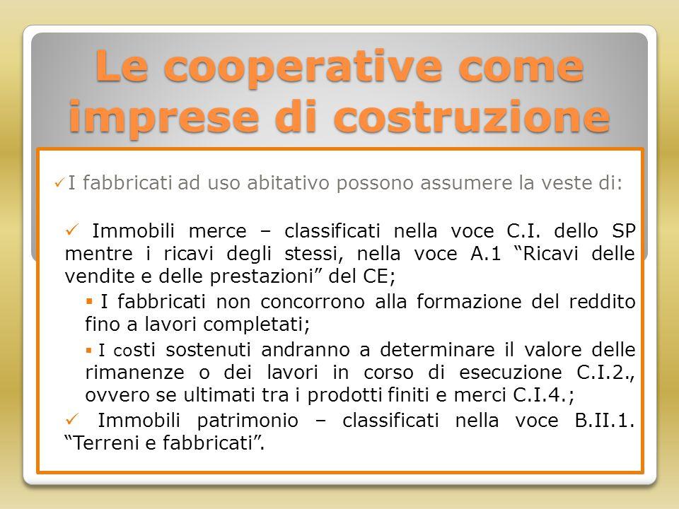 Le cooperative come imprese di costruzione I fabbricati ad uso abitativo possono assumere la veste di: Immobili merce – classificati nella voce C.I. d