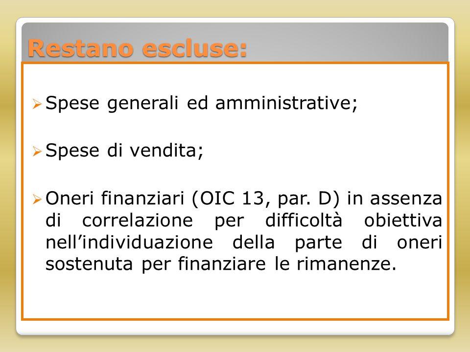 Restano escluse:  Spese generali ed amministrative;  Spese di vendita;  Oneri finanziari (OIC 13, par. D) in assenza di correlazione per difficoltà