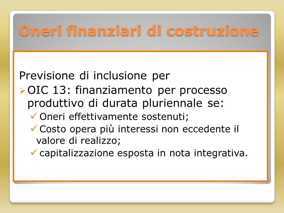 Oneri finanziari di costruzione Previsione di inclusione per  OIC 13: finanziamento per processo produttivo di durata pluriennale se: Oneri effettiva