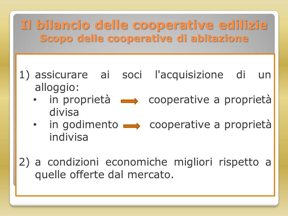 Il bilancio delle cooperative edilizie Scopo delle cooperative di abitazione 1)assicurare ai soci l'acquisizione di un alloggio: in proprietà cooperat