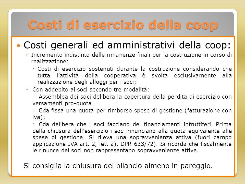 Costi di esercizio della coop Costi generali ed amministrativi della coop: ◦Incremento indistinto delle rimanenze finali per la costruzione in corso d