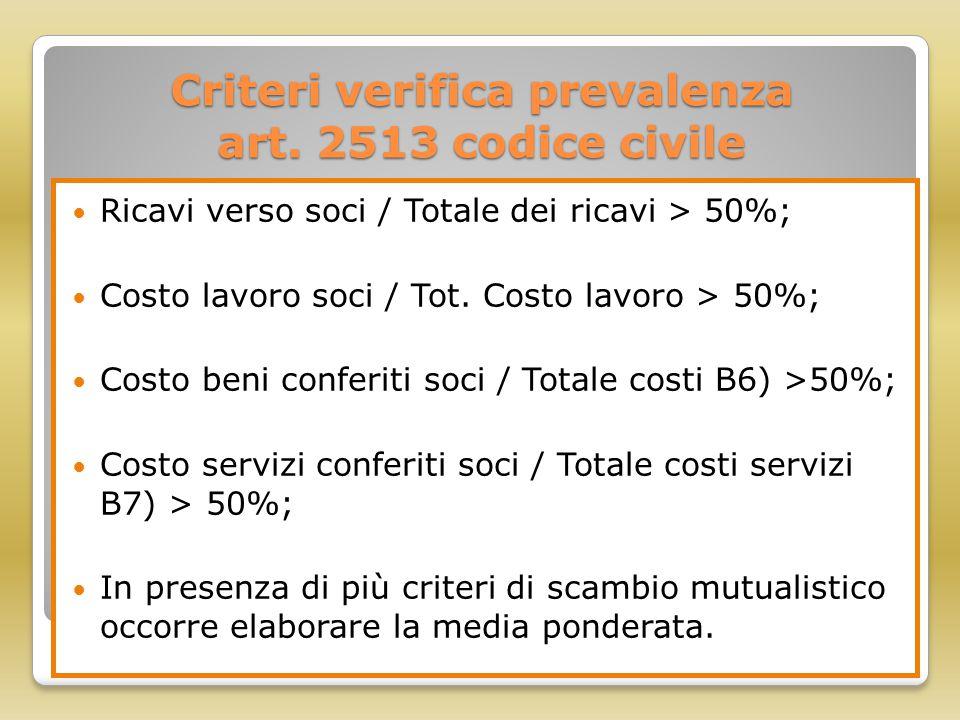 Criteri verifica prevalenza art. 2513 codice civile Ricavi verso soci / Totale dei ricavi > 50%; Costo lavoro soci / Tot. Costo lavoro > 50%; Costo be