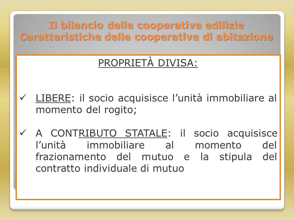 Il bilancio delle cooperative edilizie Caratteristiche delle cooperative di abitazione PROPRIETÀ DIVISA: LIBERE: il socio acquisisce l'unità immobilia