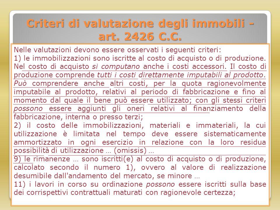 Criteri di valutazione degli immobili - art. 2426 C.C. Nelle valutazioni devono essere osservati i seguenti criteri: 1) le immobilizzazioni sono iscri
