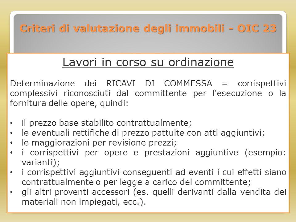 Criteri di valutazione degli immobili - OIC 23 Lavori in corso su ordinazione Determinazione dei RICAVI DI COMMESSA = corrispettivi complessivi ricono