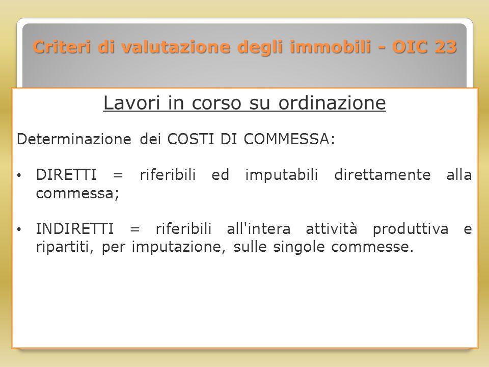 Criteri di valutazione degli immobili - OIC 23 Lavori in corso su ordinazione Determinazione dei COSTI DI COMMESSA: DIRETTI = riferibili ed imputabili
