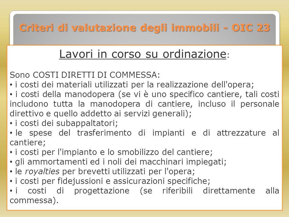Criteri di valutazione degli immobili - OIC 23 Lavori in corso su ordinazione : Sono COSTI DIRETTI DI COMMESSA: i costi dei materiali utilizzati per l