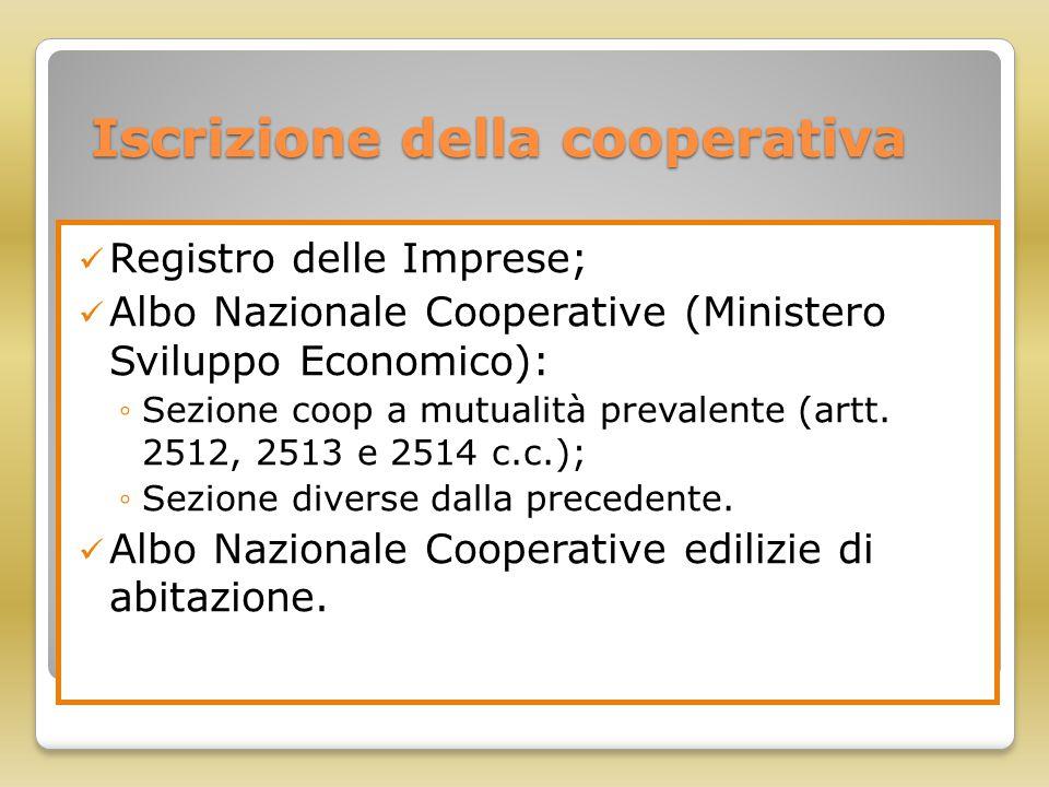 Iscrizione della cooperativa Registro delle Imprese; Albo Nazionale Cooperative (Ministero Sviluppo Economico): ◦Sezione coop a mutualità prevalente (