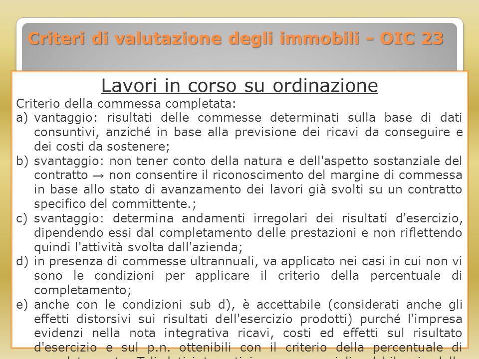 Criteri di valutazione degli immobili - OIC 23 Lavori in corso su ordinazione Criterio della commessa completata: a)vantaggio: risultati delle commess