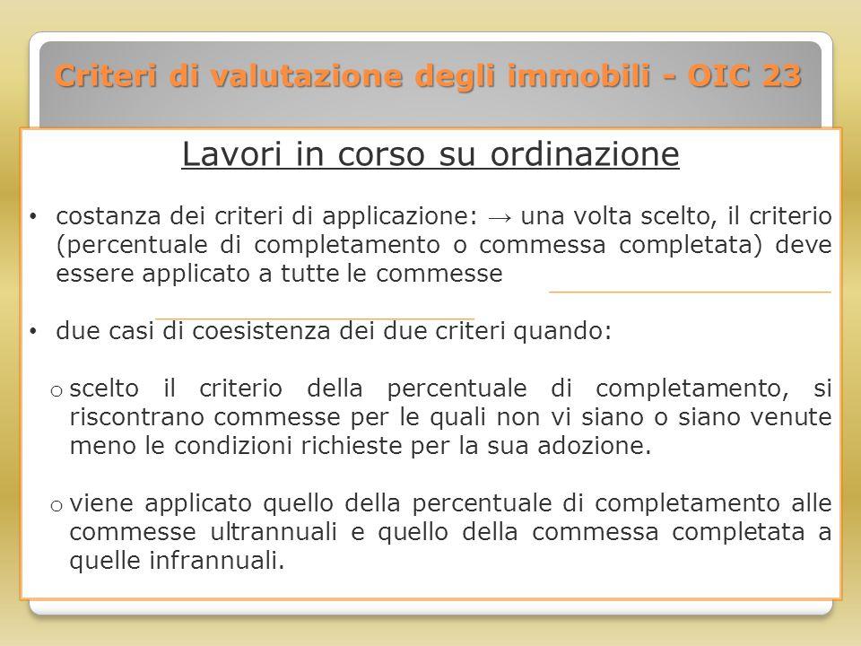 Criteri di valutazione degli immobili - OIC 23 Lavori in corso su ordinazione costanza dei criteri di applicazione: → una volta scelto, il criterio (p