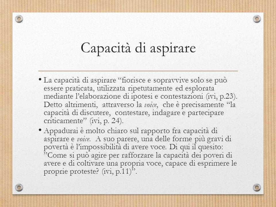 Capacità di aspirare La capacità di aspirare fiorisce e sopravvive solo se può essere praticata, utilizzata ripetutamente ed esplorata mediante l'elaborazione di ipotesi e contestazioni (ivi, p.23).