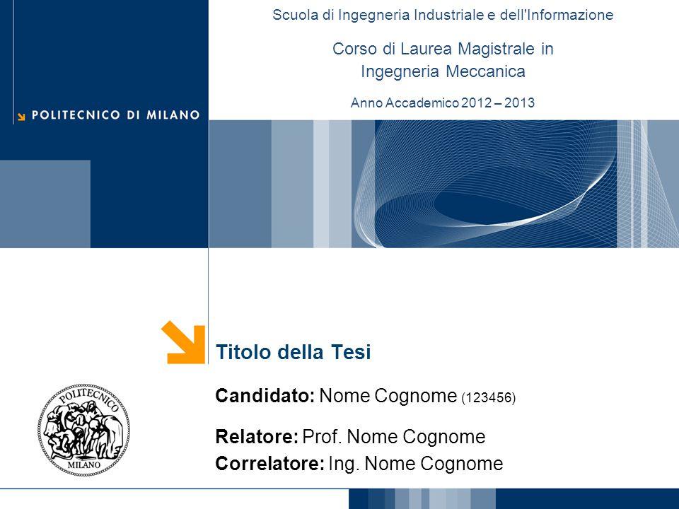 Titolo della Tesi Candidato: Nome Cognome (123456) Relatore: Prof. Nome Cognome Correlatore: Ing. Nome Cognome Scuola di Ingegneria Industriale e dell