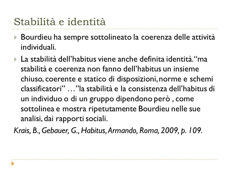 Stabilità e identità  Bourdieu ha sempre sottolineato la coerenza delle attività individuali.