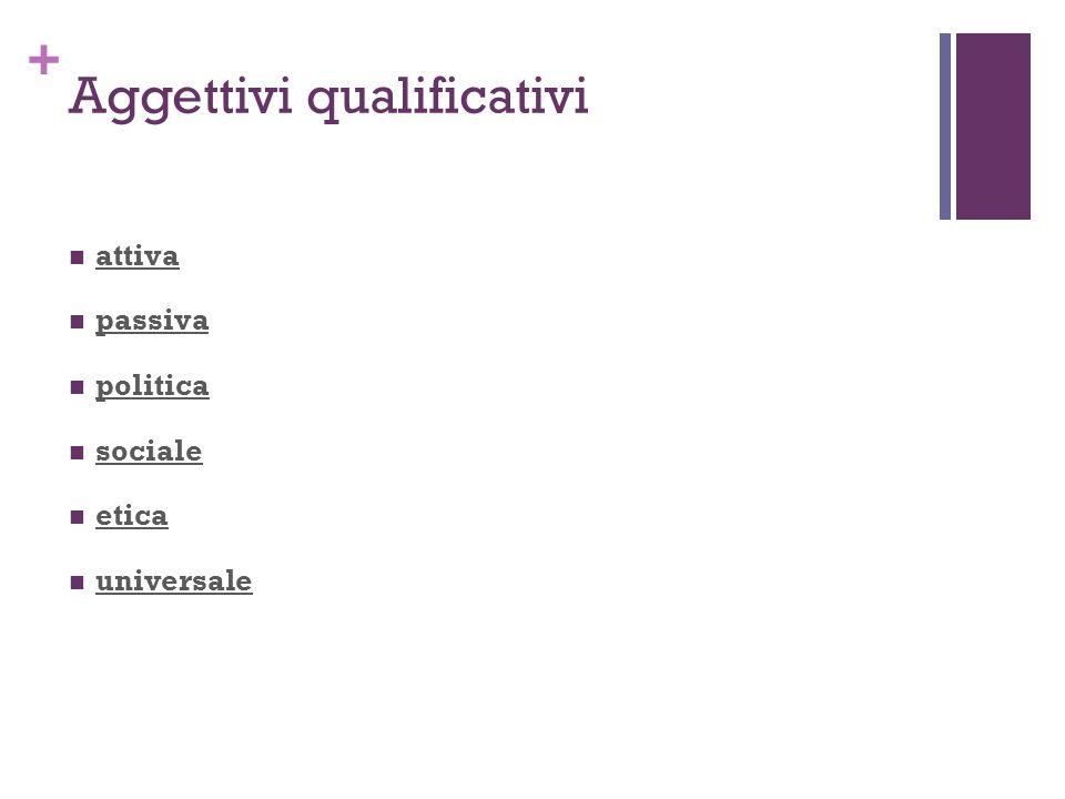 + Aggettivi qualificativi attiva passiva politica sociale etica universale