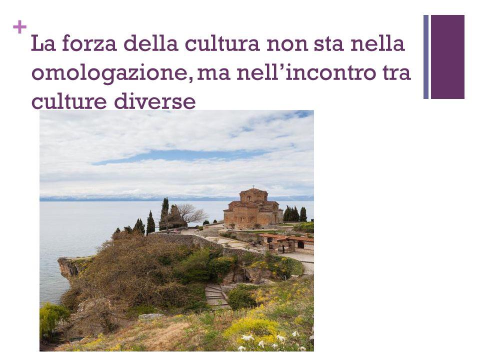 + La forza della cultura non sta nella omologazione, ma nell'incontro tra culture diverse