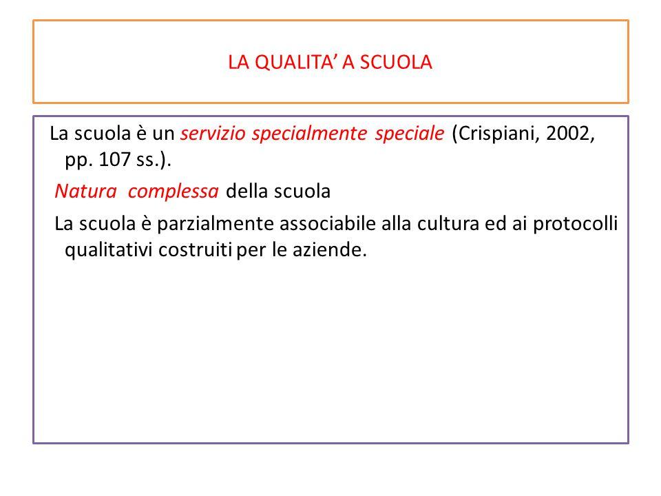 LA QUALITA' A SCUOLA La scuola è un servizio specialmente speciale (Crispiani, 2002, pp. 107 ss.). Natura complessa della scuola La scuola è parzialme