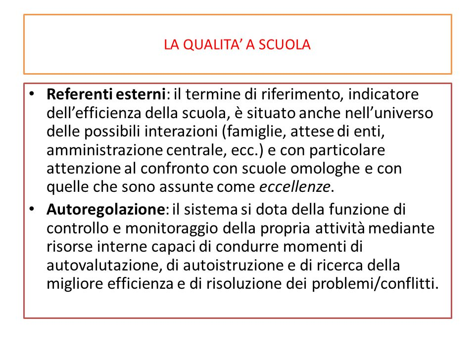 LA QUALITA' A SCUOLA Referenti esterni: il termine di riferimento, indicatore dell'efficienza della scuola, è situato anche nell'universo delle possib