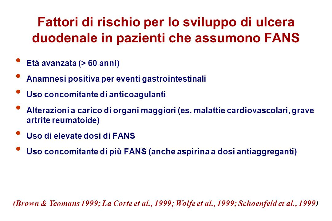 Fattori di rischio per lo sviluppo di ulcera duodenale in pazienti che assumono FANS Età avanzata (> 60 anni) Anamnesi positiva per eventi gastrointes