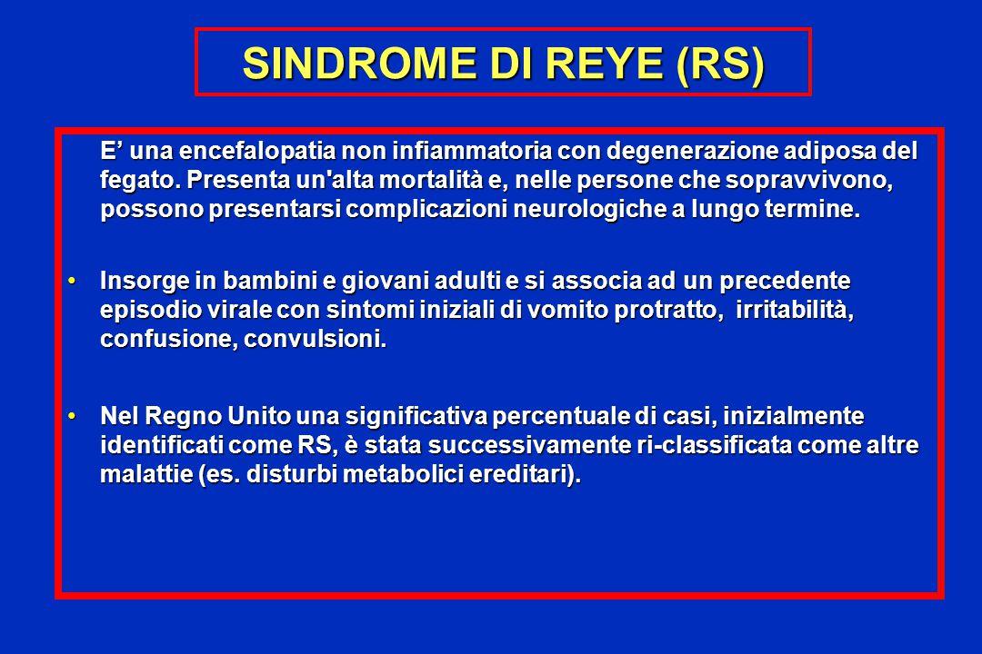 SINDROME DI REYE (RS) E' una encefalopatia non infiammatoria con degenerazione adiposa del fegato. Presenta un'alta mortalità e, nelle persone che sop