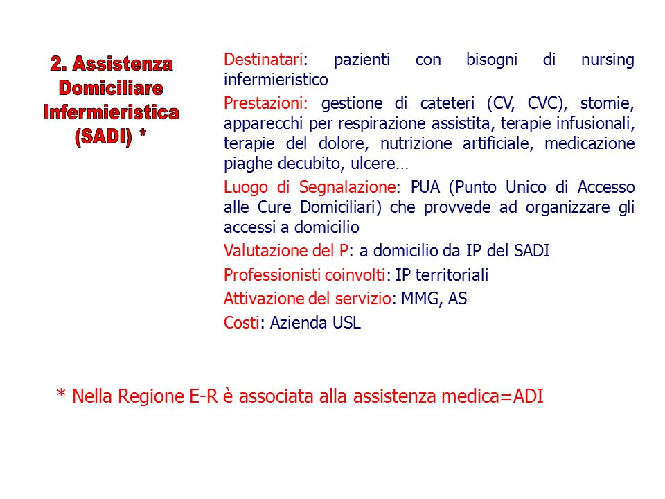 Destinatari: pazienti con bisogni di nursing infermieristico Prestazioni: gestione di cateteri (CV, CVC), stomie, apparecchi per respirazione assistit