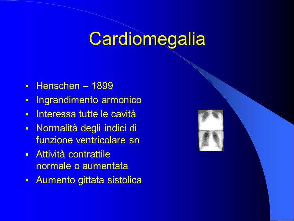 Cardiomegalia  Henschen – 1899  Ingrandimento armonico  Interessa tutte le cavità  Normalità degli indici di funzione ventricolare sn  Attività contrattile normale o aumentata  Aumento gittata sistolica